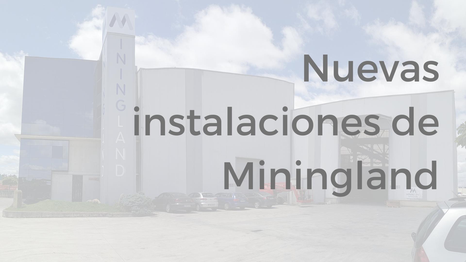 Nuevas instalaciones Miningland machinery